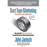 Duct Tape Marketing Revised & Updated: The World's Most Practical Small Business Marketing Guide ~ John Jantsch