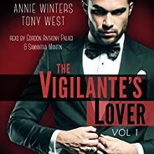 The Vigilante's Lover: A Romantic Suspense Thriller: The Vigilantes, Book 1 (       UNABRIDGED) by Annie Winters, Tony West Narrated by Gordon Anthony Palagi, Samantha L. Mantin