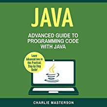Java: Advanced Guide to Programming Code with Java (Volume 4) Audiobook by Charlie Masterson Narrated by JD Kelly