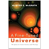 A Fine-Tuned Universe: The Quest for God in Science and Theology (2009 Gifford Lectures)by Alister E. McGrath