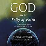 God and the Folly of Faith: The Incompatibility of Science and Religion | Victor J. Stenger