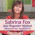 Kein fliegender Wechsel: Jede Frau wird älter, fragt sich nur wie | Sabrina Fox