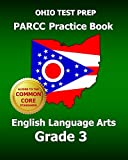 OHIO TEST PREP PARCC Practice Book English Language Arts Grade 3: Covers the Performance-Based Assessment (PBA) and the End-of-Year Assessment (EOY)