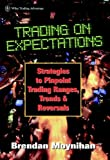 Trading on Expectations: Strategies to Pinpoint Trading Ranges, Trends, and Reversals (Wiley Finance)