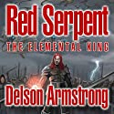 Red Serpent: The Elemental King (       UNABRIDGED) by Delson Armstrong Narrated by Kyle McCarley, Laura Stahl