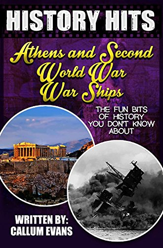 The Fun Bits Of History You Don't Know About ATHENS AND SECOND WORLD WAR WARSHIPS: Illustrated Fun Learning For Kids (History Hits Book 1) (The World Of Athens compare prices)