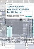 Automatisieren mit SIMATIC S7-300 im TIA-Portal: Projektieren, Programmieren und Testen mit STEP 7 Professional V11