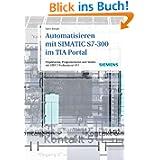 Automatisieren mit SIMATIC S7-300 im TIA-Portal: Projektieren, Programmieren und Testen mit STEP 7 Professional...