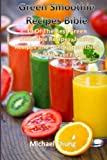 Michael Chung Green Smoothie Recipes Bible: 39 Of The Best Green Smoothie Recipes, Juicing Rec