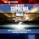 La Mente Suprema vol. 1 [Master Mind vol. 1]: Il Segreto del potere del pensiero [The Secret of the Power of Thought] | William Atkinson