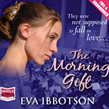 The Morning Gift (       UNABRIDGED) by Eva Ibbotson Narrated by Kate Lock