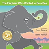 The Elephant Who Wanted To Be A Bee (WantsToBe Book 2)