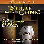 San Francisco Giants: Where Have You Gone? | [Matt Johanson, Wylie Wong]