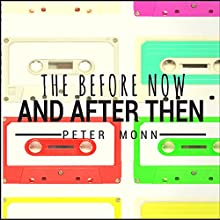 The Before Now and After Then (       UNABRIDGED) by Peter Monn Narrated by Matt Hays