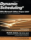 Dynamic Scheduling with Microsoft Office Project 2007: The Book by and for Professionals