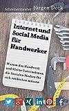 Internet und Social Media f�r Handwerker: Warum das Handwerk und kleine Unternehmen die Sozialen Medien f�r sich entdecken m�ssen