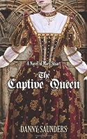 The Captive Queen: A Novel of Mary Stuart