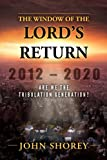 The Window of the Lords Return 2012-2020 Are we the tribulation generation