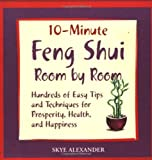 10 Minute Feng Shui Room by Room: Hundreds of Easy Tips and Techniques for Prosperity, Health and Happiness (1592331874) by Alexander, Skye