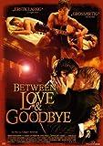 Between Love & Goodbye (OmU)