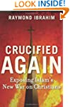 Crucified Again: Exposing Islam�s New...