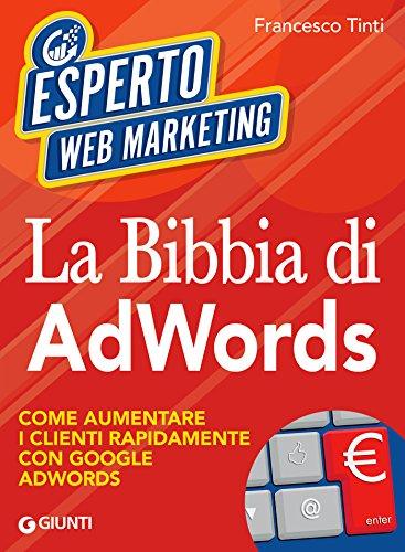 la-bibbia-di-adwords-come-aumentare-i-clienti-rapidamente-con-google-adwords
