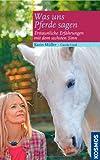Was uns Pferde sagen: Erstaunliche Erfahrungen mit dem sechsten Sinn