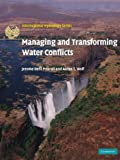 Jerome Delli Priscoli Managing and Transforming Water Conflicts (International Hydrology Series)