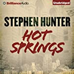 Hot Springs (       UNABRIDGED) by Stephen Hunter Narrated by Eric G. Dove