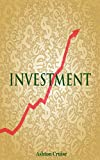 img - for Investment: A Complete Guide to Invest, Growth your Money, Manage the Stocks Efficiently, Create a Portfolio & Personal Finance (Investing Books, Investing for Beginners, Investing in Stocks Book 1) book / textbook / text book