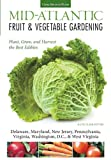 Mid-Atlantic Fruit & Vegetable Gardening: Plant, Grow, and Harvest the Best Edibles - Delaware, Maryland, New Jersey, Pennsylvania, Virginia, ... Virginia (Fruit & Vegetable Gardening Guides)