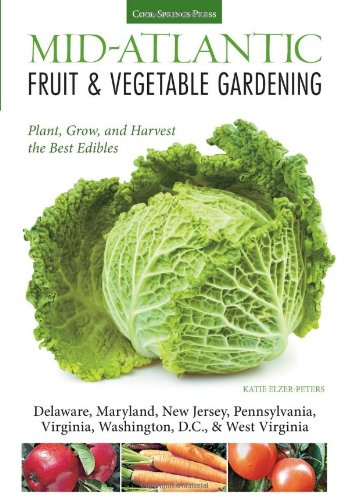 Mid-Atlantic Fruit & Vegetable Gardening: Plant, Grow, And Harvest The Best Edibles - Delaware, Maryland, New Jersey, Pennsylvania, Virginia, ... Virginia (Fruit & Vegetable Gardening Guides) front-513461