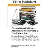 Pensamiento Político y Administrativo de Pedro G. Zorrilla Martínez: La vocación de servicio y el liderazgo humanista...