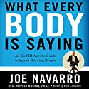 What Every BODY Is Saying: An Ex-FBI Agent's Guide to Speed-Reading People | Livre audio Auteur(s) : Joe Navarro, Marvin Karlins Narrateur(s) : Paul Costanzo
