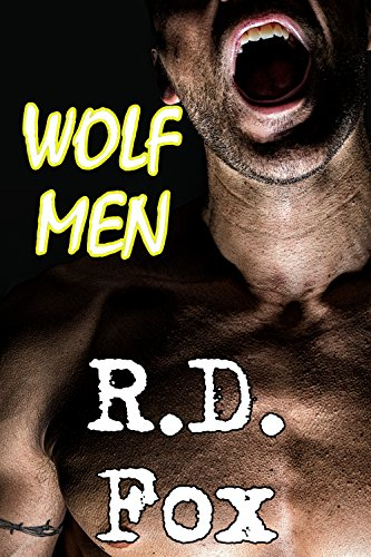 R.D. Fox - WOLF MEN (A Collection of Gay Paranormal Shifter Erotic Romance)