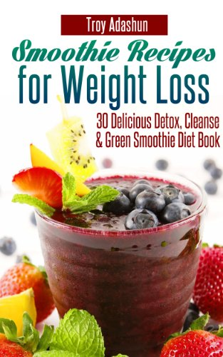Smoothie Recipes for Weight Loss by Troy Adashun ebook deal
