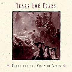 Tears For Fears Raoul And The Kings Of Spain lyrics