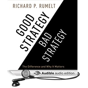 Good Strategy/Bad Strategy: The Difference and Why It Matters (Unabridged)