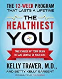 img - for The Healthiest You: Take Charge of Your Brain to Take Charge of Your Life by Kelly Traver M.D. (2011-12-20) book / textbook / text book