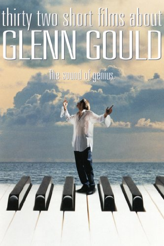 Glenn Gould: Thirty Two Short Films About Glenn Gould