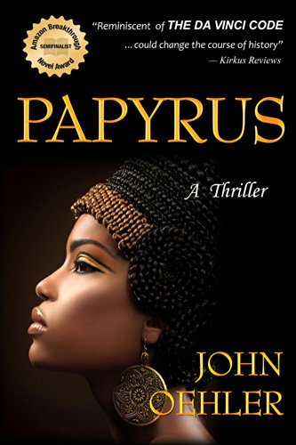 "John Oehler ""delivers a fusion of mainstream thriller and historical fiction reminiscent of The Da Vinci Code,"" in Papyrus: A Thriller"