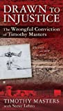 By Timothy Masters Drawn to Injustice: The Wrongful Conviction of Timothy Masters [Mass Market Paperback]