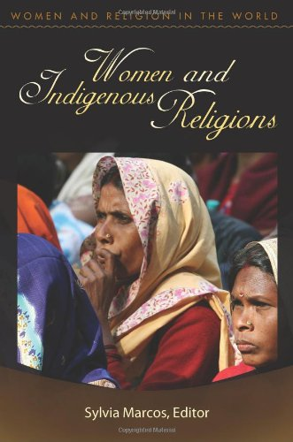 Women and Indigenous Religions (Women and Religion in the...