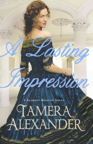 Lasting Impression, A (A Belmont Mansion Novel): Tamera Alexander: 9780764206221: Amazon.com: Books