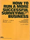 img - for How to Run a More Successful Surveying Business: Business Management for Professional Land Surveyors book / textbook / text book