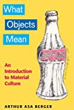 WHAT OBJECTS MEAN: AN INTRODUCTION TO MATERIAL CULTURE