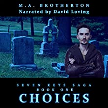 Choices: Book 1 of the Seven Keys Saga (Volume 1) Audiobook by M. A. Brotherton Narrated by David Loving