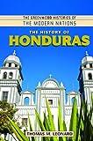 Thomas M. Leonard The History of Honduras (Greenwood Histories of the Modern Nations)