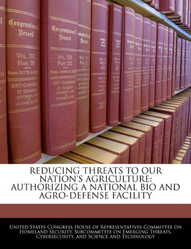 REDUCING THREATS TO OUR NATION'S AGRICULTURE: AUTHORIZING A NATIONAL BIO AND AGRO-DEFENSE FACILITY PDF