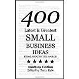 Small Business Ideas: 400 Latest and Greatest Small Business Ideasby Terry J. Kyle
